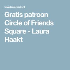 Gratis patroon Circle of Friends Square - Laura Haakt
