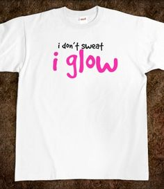 I don't sweat i glow, funny fitness shirt