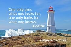 One only sees  what one looks for, one only looks for  what one knows.                       Goethe / corepsych.com/critical
