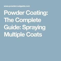 Powder Coating: The Complete Guide: Spraying Multiple Coats
