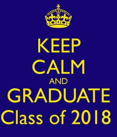 KEEP CALM AND GRADUATE Class of 2018