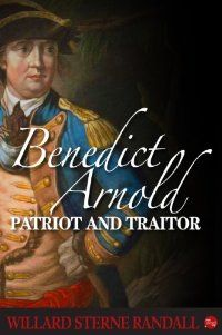 Benedict Arnold: Patriot and Traitor by Willard Sterne Randall – BookBub Deals