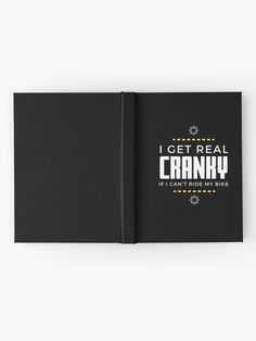 """""""I Get Real Cranky (white text)"""" Hardcover Journal by wellsaidsir 