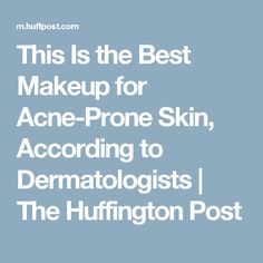 This Is the Best Makeup for Acne-Prone Skin, According to Dermatologists | The Huffington Post