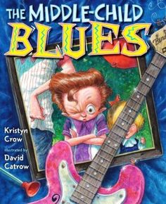 The Middle-Child Blues By Kristyn Crow Illustrated by David Catrow Though not necessarily singable, this book uses The Blues to tell a funny story and thereby nurtures understanding and appreciation for music and The Blues.