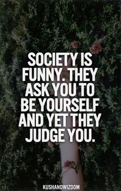 Probably because there are fakes who can't handle the ones who can be themselves.. the fake judge..but that is my OPINION.