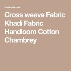 Cross weave Fabric Khadi Fabric Handloom Cotton Chambrey