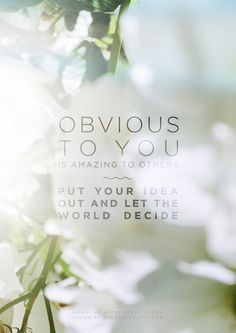 """""""Obvious to you is amazing to others. Put your idea out there and let the world decide."""" via Strikingtruths.com"""