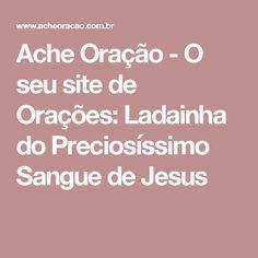 Ache Oração - O seu site de Orações: Ladainha do Preciosíssimo Sangue de Jesus