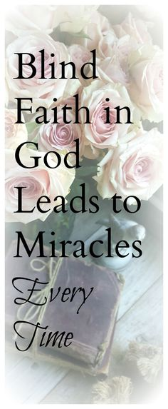 Blind Faith in God Leads to Miracles Every Time - When we trust in God, have faith in His plan instead of our plan great miracles happen!