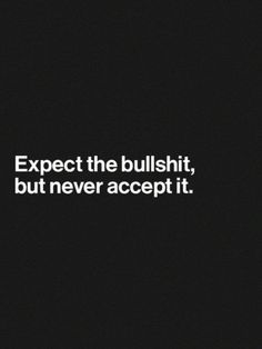 Expect the bullshit, but never accept it. Don't let the quantity wear you down.