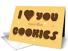 I love You more than Cookies. Sweet artistic font. Humor card