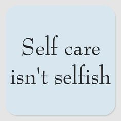 Shop 'Self care isn't selfish' Square Sticker created by ShivaDesigns. Personalize it with photos & text or purchase as is! Wednesday Motivation, Self Care Activities, Addiction, Health Challenge, Care Quotes, Quotes Quotes, Self Care Routine, Skin Routine, Self Love Quotes