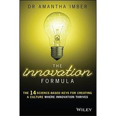 The Innovation Formula : The 14 Science-Based Keys for Creating a Culture Where Innovation Thrives Innovation Strategy, Business Innovation, Economics Books, Innovative Companies, Improve Yourself, Make It Yourself, To Focus, Book Format, The Fosters