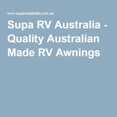 Supa RV Australia - Quality Australian Made RV Awnings Camping Equipment, Rv Camping, Tent Poles, Camper Trailers, Blind, Australia, Tent Stakes, Camping Products, Camping Holidays