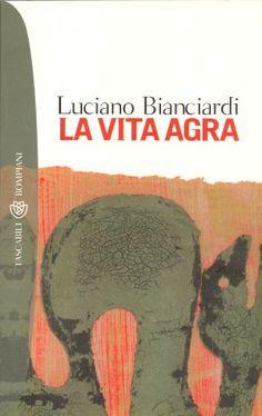 'La vita agra', Luciano Bianciardi