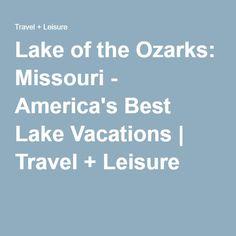 Lake of the Ozarks: Missouri - America's Best Lake Vacations | Travel + Leisure