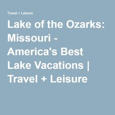 Lake of the Ozarks: Missouri - America's Best Lake Vacations | Travel + Leisure