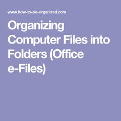 Organizing Computer Files into Folders (Office e-Files)