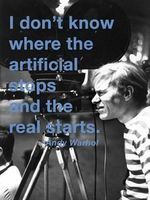 Andy Warhol I don't know where the artificial stops and the real starts -
