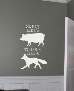 Sweat Like a Pig Look like a fox exercise or workout room Wall Decal inspirational quote