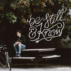 Be still and know.   [Daystar.com]
