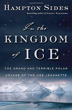 In the Kingdom of Ice: The Grand and Terrible Polar Voyage of the USS Jeannette by Hampton Sides http://smile.amazon.com/dp/0385535376/ref=cm_sw_r_pi_dp_38M8tb0TQS7N6