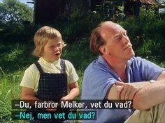 """""""Farbror Melker, vet du vad?"""""""