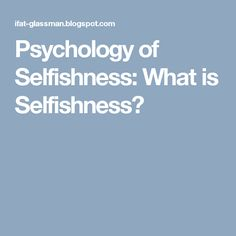 Before I get into what selfishness is I want to briefly answer - why is it important to know what is selfishness and what is not? The reas. Selfish Quotes, Personality Disorder, Disorders, Psychology, It Hurts, Teaching, Women, Psicologia, Education