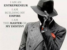 I am an ENTREPRENEUR; I am building my EMPIRE; I am the MASTER of MY DESTINY! Are you too? #Entrepreneur #Motivation #Startup #Inspiration