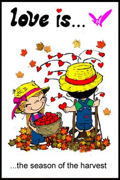 love is... a season of the harvest  Happy the 1st day of Fall