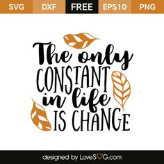 Free SVG cut file - The only constant in life is change Sign Stencils, Free Stencils, Stencil Templates, Cricut Stencils, Funny T Shirt Sayings, Cut Image, Cricut Vinyl, Vinyl Art, Free Svg Cut Files