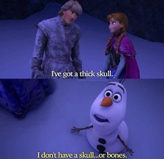 "1/11/2014 - My husband's parents treated us to a very special night last night: Mexican, Frozen, and talking about our new house over ice cream. We're still laughing at this scene. ""I don't have a skull... or bones."" -Olaf"
