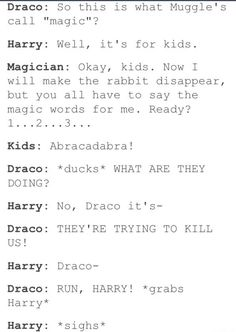 Draco: Trying to kill the love of my life after he's been through so much! My father will hear about this!