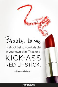 24 Pinnable Beauty Quotes to Inspire You: Gwyneth Paltrow contemplates the wonder of an awesome tube of lipstick.