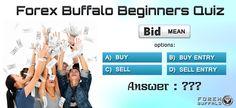 Forex Buffalo Beginners Quiz :  http://www.facebook.com/forexbuffaloforum