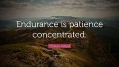 """Thomas Carlyle Quote: """"Endurance is patience concentrated. Seneca Quotes, Fear Quotes, Motivational Quotes, Life Quotes, Inspirational Quotes, Hamilton Quotes, Lewis Hamilton, Infj, Tom Brady Quotes"""