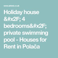 Holiday house / 4 bedrooms/ private swimming pool - Houses for Rent in Polača