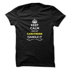 Keep Calm and Let CARUTHERS Handle it - #shirt women #sweater tejidos. ORDER HERE => https://www.sunfrog.com/LifeStyle/Keep-Calm-and-Let-CARUTHERS-Handle-it.html?68278