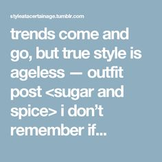 trends come and go, but true style is ageless — outfit post <sugar and spice> i don't remember if...