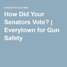 How Did Your Senators Vote? | Everytown for Gun Safety  (6.21.16)