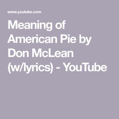 Meaning of American Pie by Don McLean (w/lyrics) - YouTube Songs With Meaning, Don Mclean, Buddy Holly, American Pie, Meant To Be, Musicals, How To Memorize Things, Lyrics, Learning