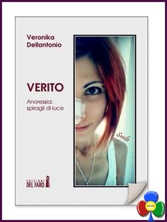 """""""Verito"""" Anoressia: spiragli di luce. Il libro di Veronika Dellantonio"""