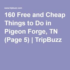 160 Free and Cheap Things to Do in Pigeon Forge, TN (Page 5) | TripBuzz