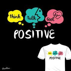 Think-Talk-Feel-Positive on Threadless