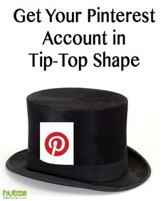 Get Your #Pinterest Account in Tip Top Shape