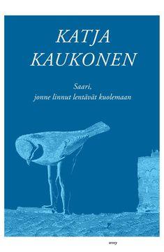 Saari, jonne linnut lentävät kuolemaan - Katja Kaukonen :: Julkaistu 21.9.2020 #maaginenrealismi