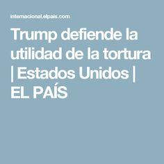 Trump defiende la utilidad de la tortura | Estados Unidos | EL PAÍS