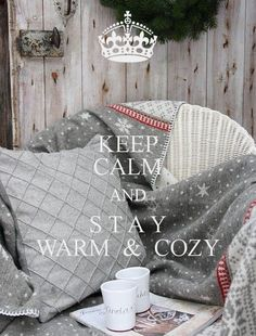 Keep calm and stay warm and cozy