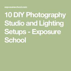 10 DIY Photography Studio and Lighting Setups - Exposure School